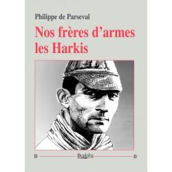 Nos frères d'armes les Harkis - Philippe de Parseval