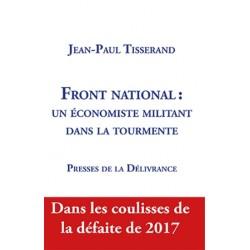 Front national  : un économiste militant dans la tourmente - Jean-Paul Tisserand