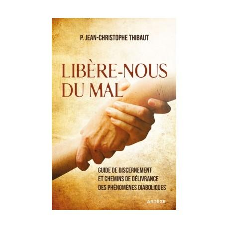 Libère-nous du mal -  P. Jean-Christophe Thibaut