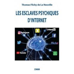 Les esclaves psychiques d'Internet - Thomas Flichy de La Neuville