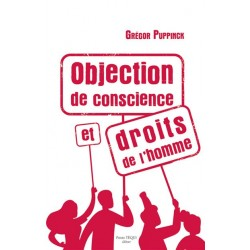Objection de conscience et droits de l'homme - Grégor Puppinck