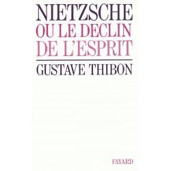Nietzsche ou le déclin de l'esprit - Gustave Thibon