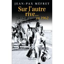 Sur l'autre rive... en 1962 - Jean-Pax Mefret