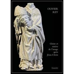 Gloire et misère de l'image après Jésus-Christ - Olivier Rey
