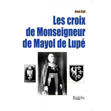 Les croix de Monseigneur de Mayol de Lupé - René Bail