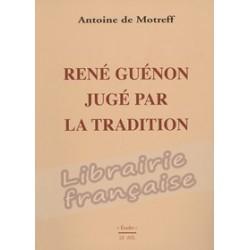 René Guénon jugé par la Tradition - Antoine de Motreff