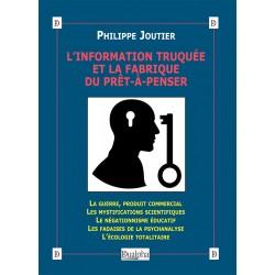 L'informtion truquée et la fabrique du prêt-à-penser - Philippe Joutier