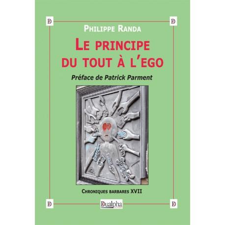 Le principe du tout à l'égo - Philippe Randa