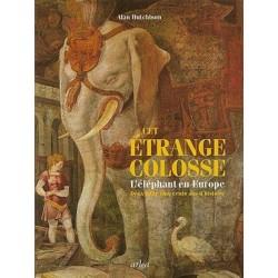 Cet étrange colosse : l'éléphant en Europe - Alan Hutchison (grand format)