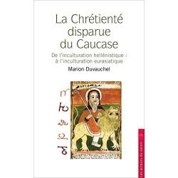 La Chrétienté disparue du Caucase - Marion Duvauchel