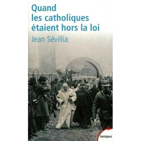 Quand les catholiques étaient hors la loi - Jean Sévillia (Poche)
