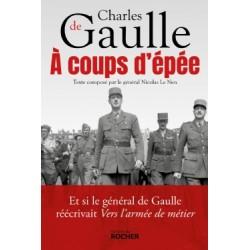 Charles De Gaulle à coups d'épée -  Nicolas Le Nen