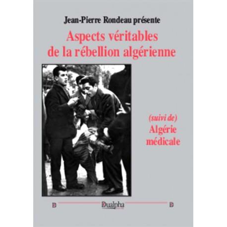 Aspects véritables de la rebellion algérienne - Jean-Pierre Rondeau