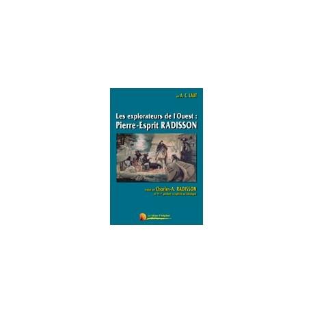 Les explorateurs de l'Ouest : Pierre-Esprit Radisson - A.-C. Laut