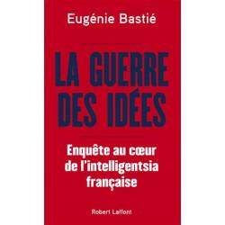 La guerre des idées - Eugénie Bastié