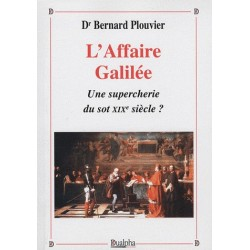 L'affaire Galilée - Dr Bernard Plouvier