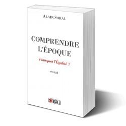 Comprendre l'époque - Alain Soral