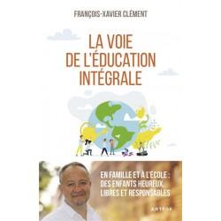La voie de l'éducation intégrale - François-Xavier Clément