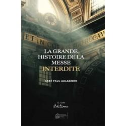 La grande histoire de la messe interdite - Paul Aulagnier