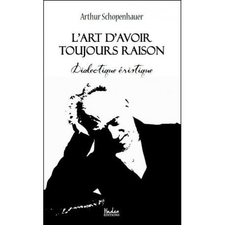 L'art d'avoir toujours raison  - Arthur Schopenhauer