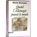 Quand l'Allemagne pensait le monde - Michel Korinman