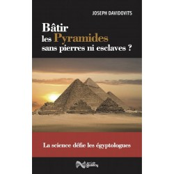 Btir les pyramides sans pierres ni esclaves - Joseph Davidovits