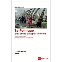 Le Politique ou l'art de désigner l'ennemi - Julien Freund
