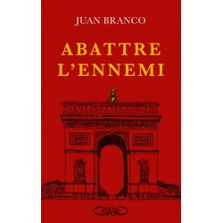 Abattre l'ennemi - Juan Branco