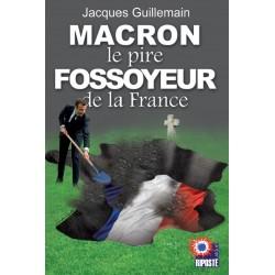 Macron le pire fossoyeur de la France - Jacques Guillemain