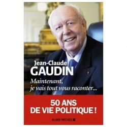 aintenant je vais tout vous raconter... - Jean-Claude Gaudin