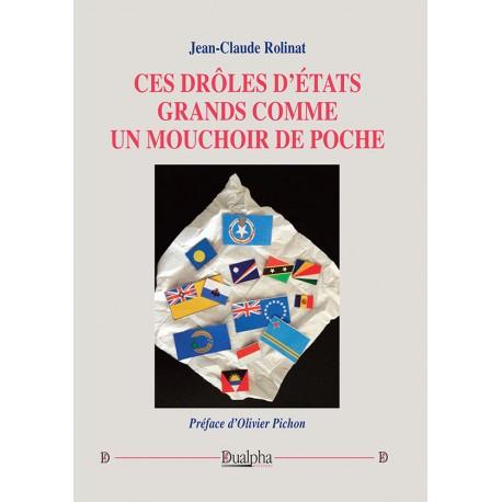 Ces drôles d'Etats grands comme un mouchoir de poche - Jean-Claude Rolinat