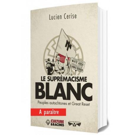 Le suprémacisme blanc - Lucien Cerise