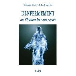 L'enfermement ou l'humanité sous cocon - Thomas Flichy de La Neuville