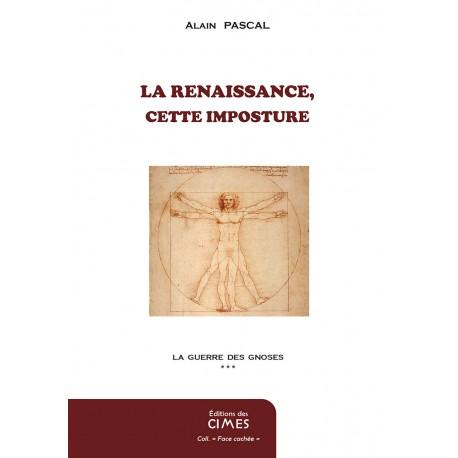 La Renaissance, cette imposture - Alain Pascal