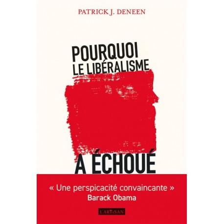Pourquoi le libéralisme a échoué - Deneen Patrick