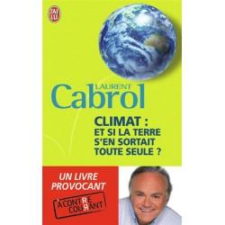 Climat : et si la terre s'en sortait toute seule ? - Laurent Cabrol (poche)