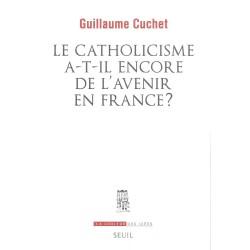 Le Catholicisme a-t-il encore de l'avenir en France ? - Guillaume Cuchet