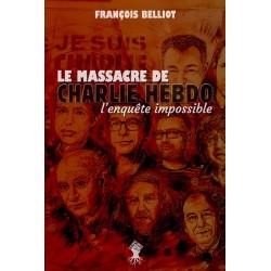 Le massacre de Charlie Hebdo - François Belliot