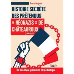 Histoire secrète des prétendus néo-nazis de Châteauroux - Francis Bergeron