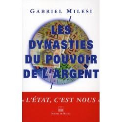 Les dynasties du pouvoir de l'argent - Gabriel Milesi