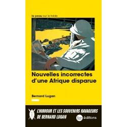 Nouvelles incorrectes d'une Afrique disparue - Bernard Lugan