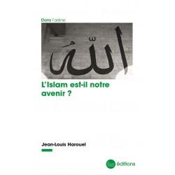 L'islam est-il notre avenir ? - Jean-Louis Harouel