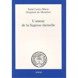 L'amour de la Sagesse éternelle - Saint Louis-Marie / Grignion de Montfort