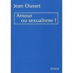 Amour ou sexualisme ? - Jean Ousset