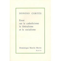 Essai sur le catholicisme le libéralisme et le socialisme - Donoso Cortès
