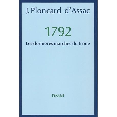 1792 Les dernières marches du trône - J. Ploncard d'Assac