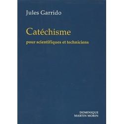 Catéchisme pour scientifiques et techniciens - Jules Garrido