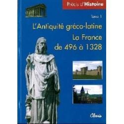 Précis d'histoire tome I - L'Antiquité gréco-latine / La France de 496 à 1328