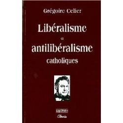 Libéralisme et antilibéralisme catholiques - Grégoire Celier