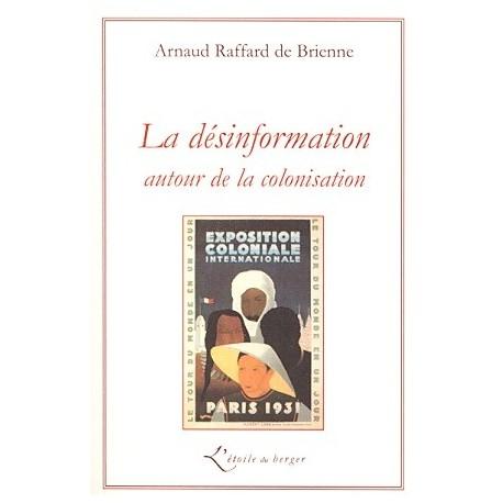 La désinformation autour de la colonisation - Arnaud Raffard de Brienne